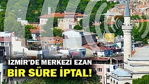 İzmir'de merkezi ezan uygulamasına bir süre ara verildi