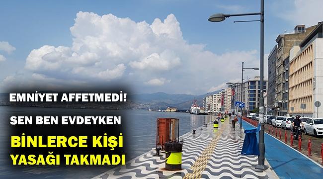İzmir'de sokağa çıkma kısıtlamasına uymayan kaç kişi ceza yedi?