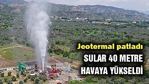 Jeotermal patladı kaynar sular 40 metre havaya yükseldi