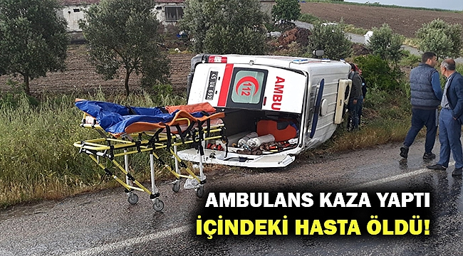 Kaza yapan ambulanstaki hasta öldü!
