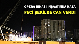 Opera binası inşaatında kaza... Devrilen vincin altında feci şekilde can verdi!
