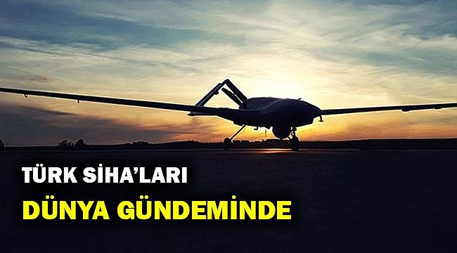 Türk SİHA'ları dünya gündeminde...