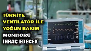 Türkiye ventilatör ve yoğun bakım monitörü ihraç edecek
