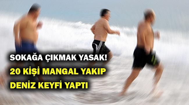 Yasağa rağmen mangal yakıp denize girdiler... Hem de bir değil tam 20 kişi...
