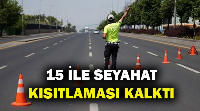 15 ile seyahat kısıtlaması tamamen kaldırıldı...