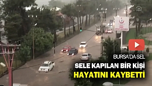 Bursa'da sel can aldı...