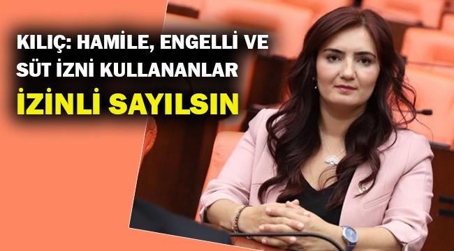 CHP'li Kılıç: Hamile olan kamu ve özel sektör çalışanları izinli sayılsın