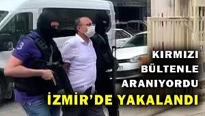 Interpol kırmızı bültenle arıyordu... İzmir'de yakalandı...