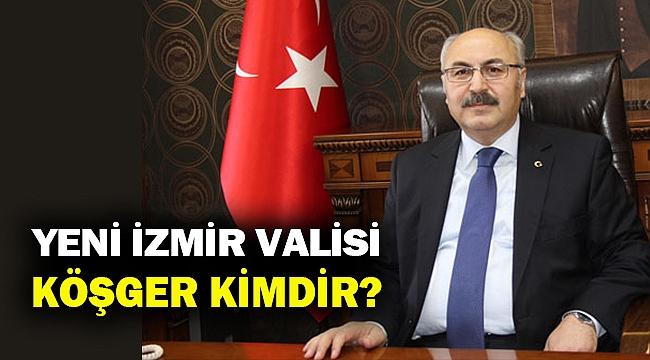 İzmir'in yeni Valisi Yavuz Selim Köşger kimdir?