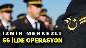 İzmir merkezli 56 ilde FETÖ operasyonu