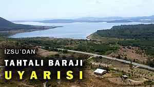İZSU'dan Tahtalı Barajı uyarısı: İzmir'in can damarını korumak zorundayız