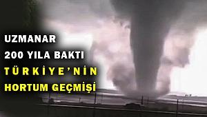 Türkiye'de son 200 yılda kaç hortum olayı yaşandı?