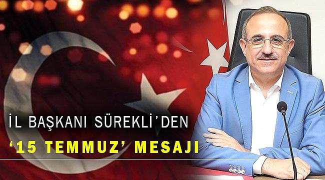 Ak Partili Sürekli'den 15 Temmuz Demokrasi ve Milli Birlik Günü mesajı