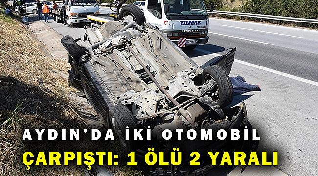 Aydın'da 2 otomobil çarpıştı: 1 ölü, 2 yaralı