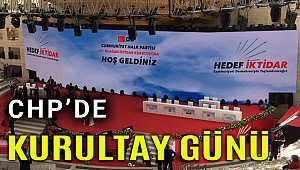 CHP'de büyük kurultay günü