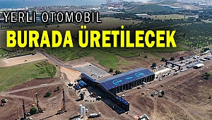 İşte yerli otomobil fabrikasının kurulacağı alan