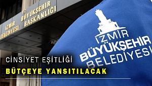 İzmir Büyükşehir'in bütçesi cinsiyet eşitliğine duyarlı olacak