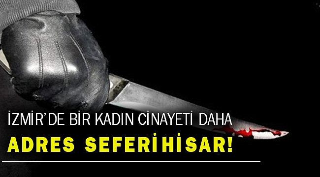 İzmir'de boşandığı eşinin bıçakla yaraladığı kadın öldü
