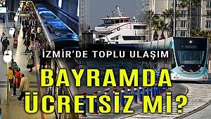 İzmir kararını açıkladı bayramda toplu ulaşım ücretsiz mi?