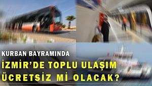 Kurban Bayramında İzmir'de toplu ulaşım ücretsiz mi?