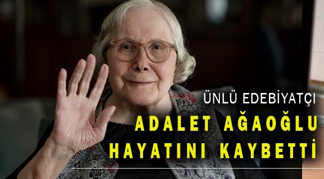 Ünlü edebiyatçı Adalet Ağaoğlu hayatını kaybetti!