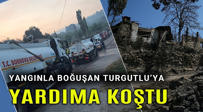 Bornova Belediyesi, yangınla boğuşan Turgutlu'ya yardıma koştu