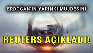 Erdoğan'ın müjdesini Reuters açıkladı!