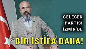 Gelecek Parti İzmir'den bir kişi daha istifa etti