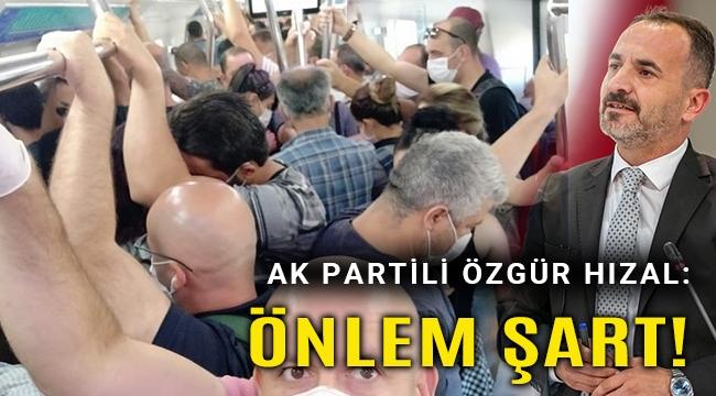 Hızal: Şehiriçi toplu ulaşımda acilen önlemler alınmalı