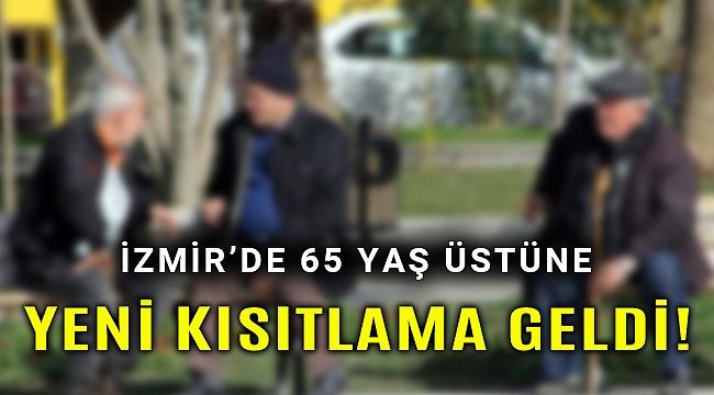 İzmir'de 65 yaş üstüne yeni kısıtlamalar geldi!