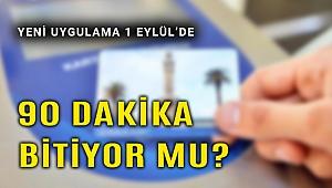 İzmir'de '90 dakika istediğin kadar git' dönemi bitiyor!