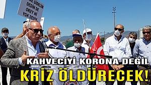 İzmir'de kahveciler eylemde; korona değil ama kriz bizi öldürecek!