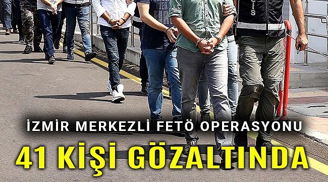 İzmir merkezli FETÖ operasyonunda 41 kişi gözaltına alındı