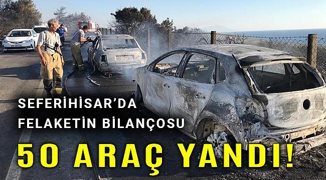 Seferihisar'da tam 50 araç yandı!