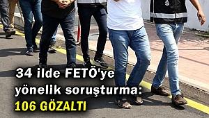34 ilde FETÖ'ye yönelik soruşturma: 106 gözaltı