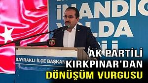 AK Partili Kırkpınar'dan dönüşüm vurgusu
