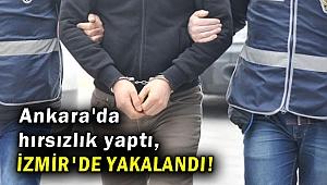 Ankara'da hırsızlık yaptı, İzmir'de yakalandı!