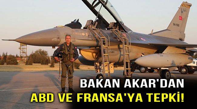 Bakan Akar'dan ABD ve Fransa'ya tepki!