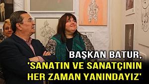 Başkan Batur, sanatın ve sanatçının yanında!