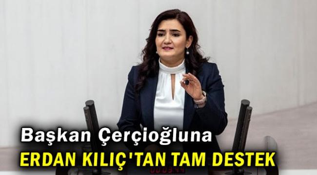 Başkan Çerçioğlu'na Sevda Erdan Kılıç'tan tam destek
