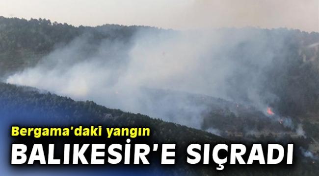 Bergama'da çıkan orman yangını Balıkesir'e sıçradı