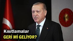 Cumhurbaşkanı Erdoğan açıkladı! Kısıtlamalar geri mi geliyor?
