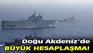 Doğu Akdeniz'de büyük hesaplaşma!