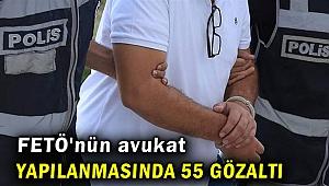 FETÖ'nün avukat yapılanmasında 55 gözaltı