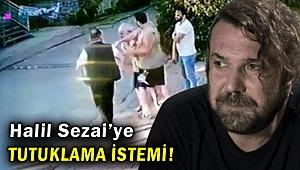 Halil Sezai hakkında tutuklama istemi!