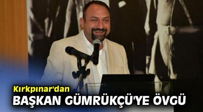 İYİ Partili Kırkpınar'dan Başkan Gümrükçü'ye Övgü!