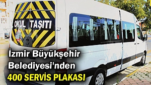 İzmir Büyükşehir Belediyesi'nden 400 servis plakası