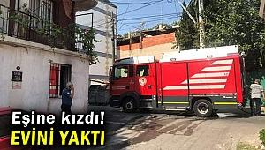 İzmir'de eşiyle tartışan kişi evini yaktı!
