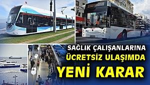 İzmir'de sağlık çalışanlarına yıl sonuna kadar toplu ulaşım ücretsiz