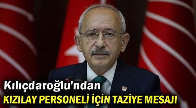 Kılıçdaroğlu'ndan Kızılay personeli için taziye mesajı